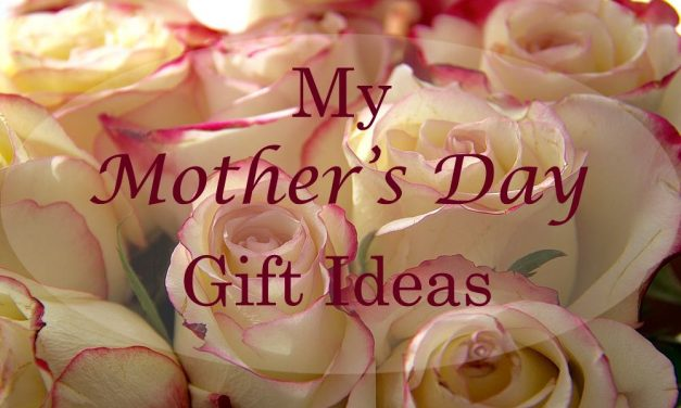 My Mother's Day Gift Ideas