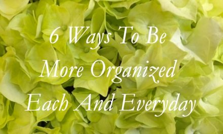 6 Ways To Be More Organized Each And Everyday