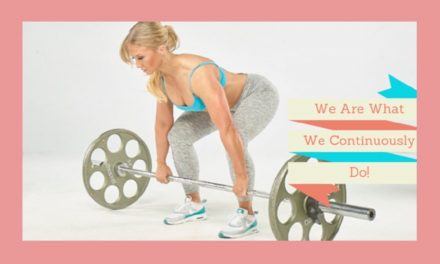 We Are What We Continuously Do!
